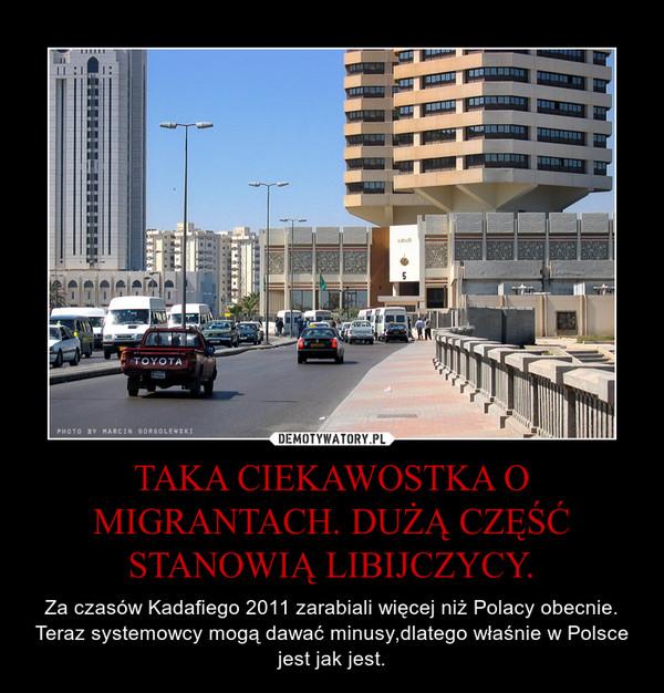 TAKA CIEKAWOSTKA O MIGRANTACH. DUŻĄ CZĘŚĆ STANOWIĄ LIBIJCZYCY. – Za czasów Kadafiego 2011 zarabiali więcej niż Polacy obecnie. Teraz systemowcy mogą dawać minusy,dlatego właśnie w Polsce jest jak jest.