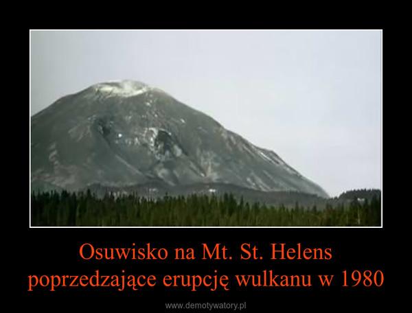 Osuwisko na Mt. St. Helens poprzedzające erupcję wulkanu w 1980 –