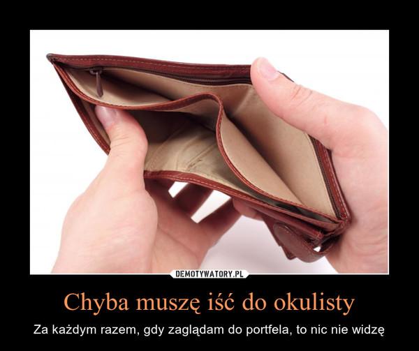 Chyba muszę iść do okulisty – Za każdym razem, gdy zaglądam do portfela, to nic nie widzę
