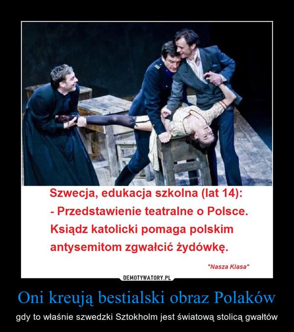 Oni kreują bestialski obraz Polaków – gdy to właśnie szwedzki Sztokholm jest światową stolicą gwałtów