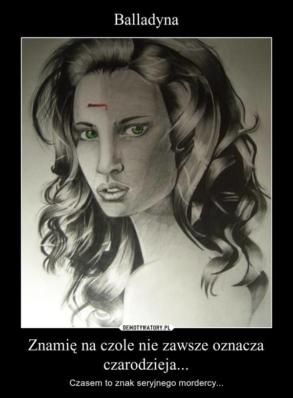 Znamię na czole nie zawsze oznacza czarodzieja... – Czasem to znak seryjnego mordercy...