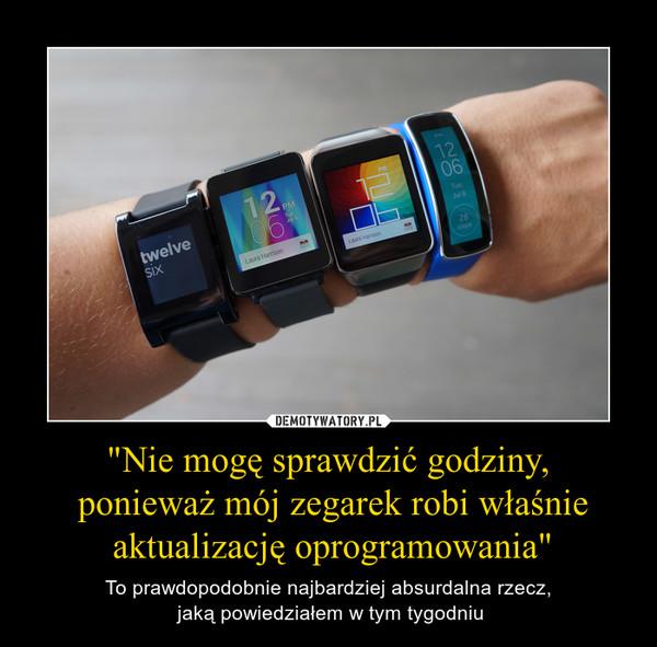 """""""Nie mogę sprawdzić godziny, ponieważ mój zegarek robi właśnie aktualizację oprogramowania"""" – To prawdopodobnie najbardziej absurdalna rzecz, jaką powiedziałem w tym tygodniu"""