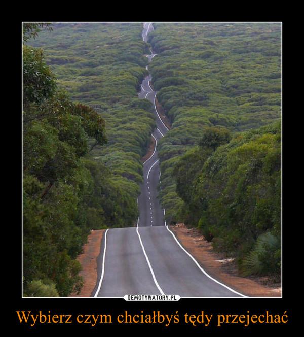 Wybierz czym chciałbyś tędy przejechać –
