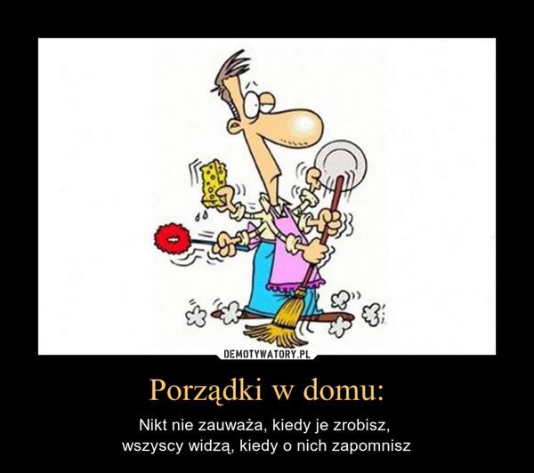 Porządki w domu: – Nikt nie zauważa, kiedy je zrobisz, wszyscy widzą, kiedy o nich zapomnisz