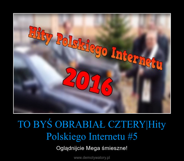 TO BYŚ OBRABIAŁ CZTERY|Hity Polskiego Internetu #5 – Oglądnijcie Mega śmieszne!
