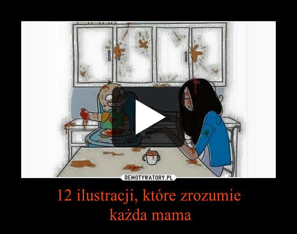 12 ilustracji, które zrozumie każda mama –