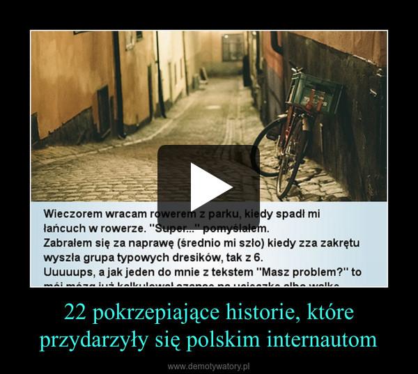22 pokrzepiające historie, które przydarzyły się polskim internautom –
