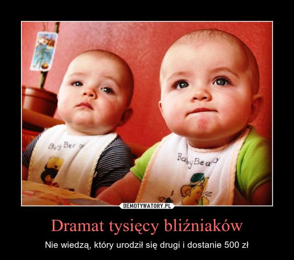 Dramat tysięcy bliźniaków – Nie wiedzą, który urodził się drugi i dostanie 500 zł