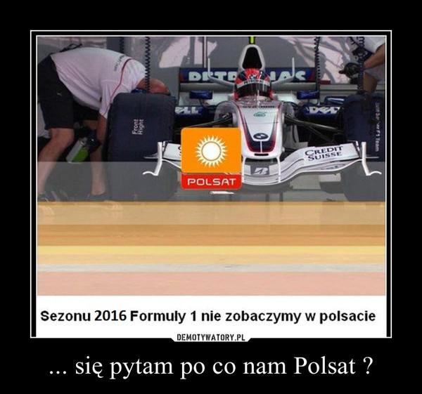 ... się pytam po co nam Polsat ? –