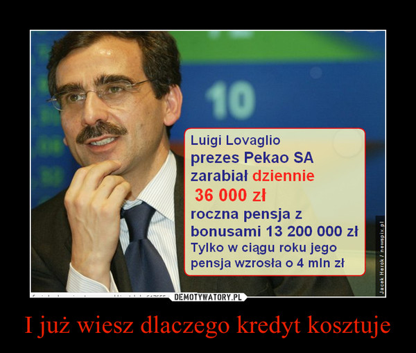 I już wiesz dlaczego kredyt kosztuje –  Luigi Lovaglio prezes PEKAO SA zarabiał dziennie 36 000 zł roczna pensja z bonusami 13 200 000 złTylko w ciągu roku jego pensja wzrosła o 4 mln zł