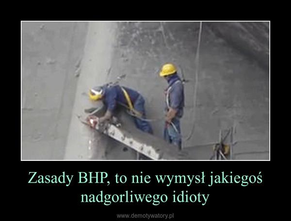 Zasady BHP, to nie wymysł jakiegoś nadgorliwego idioty –