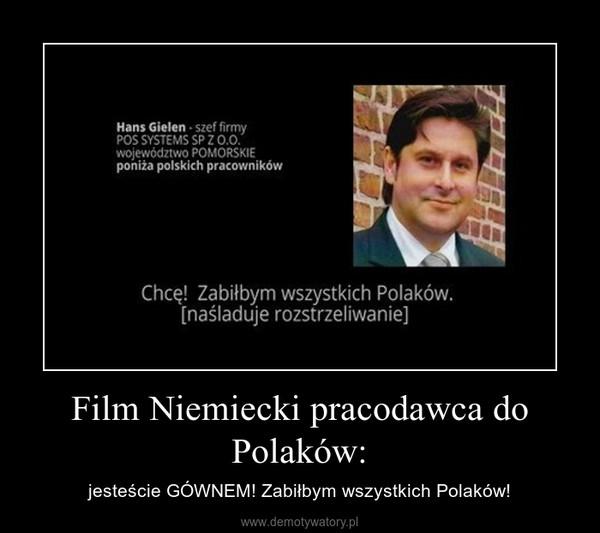 Film Niemiecki pracodawca do Polaków: – jesteście GÓWNEM! Zabiłbym wszystkich Polaków!