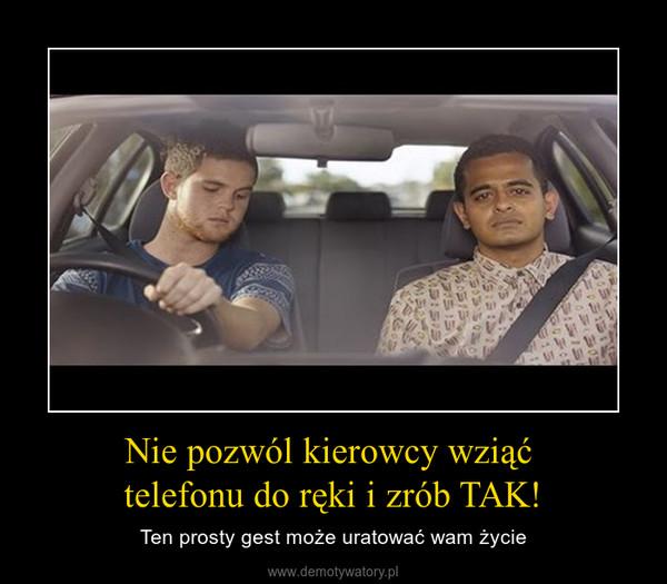 Nie pozwól kierowcy wziąć telefonu do ręki i zrób TAK! – Ten prosty gest może uratować wam życie