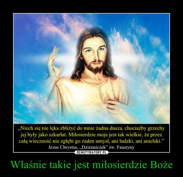 Właśnie takie jest miłosierdzie Boże –
