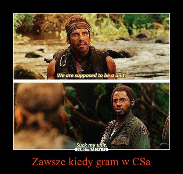 Zawsze kiedy gram w CSa –