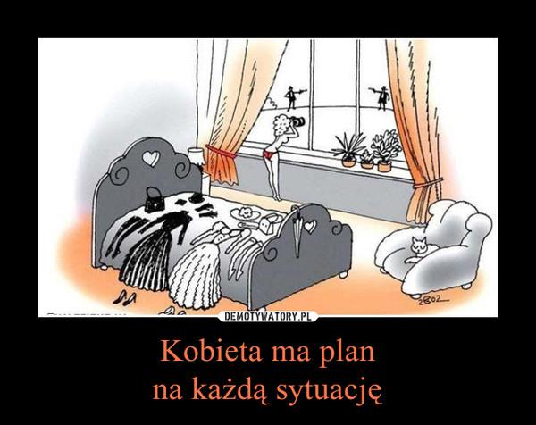 Kobieta ma planna każdą sytuację –