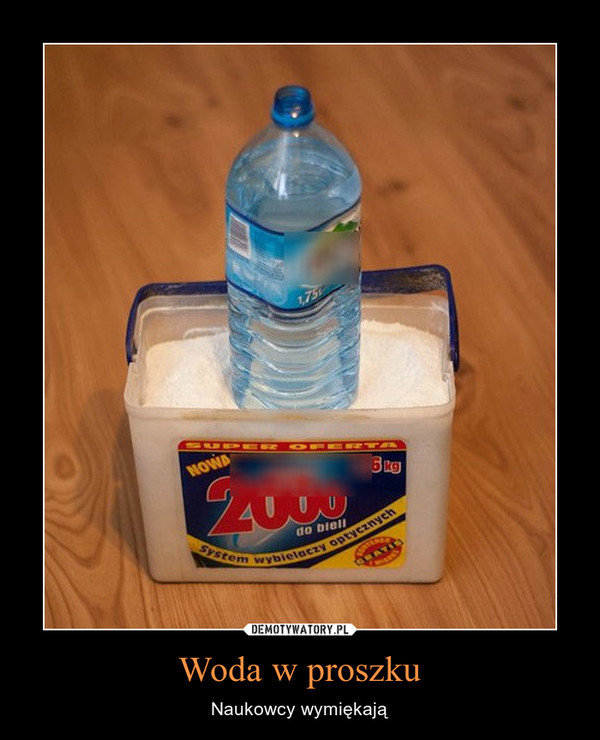 Woda w proszku – Naukowcy wymiękają