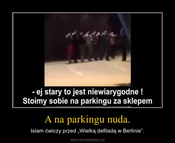 """A na parkingu nuda. – Islam ćwiczy przed """"Wielką defiladą w Berlinie""""."""