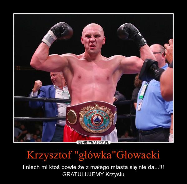 """Krzysztof """"główka""""Głowacki – I niech mi ktoś powie że z małego miasta się nie da...!!!GRATULUJEMY Krzysiu"""