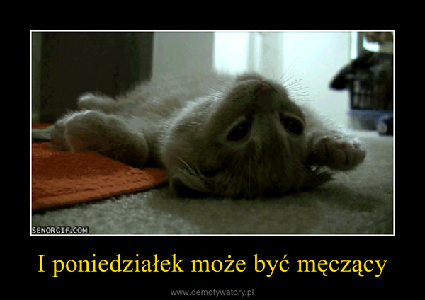 I poniedziałek może być męczący –