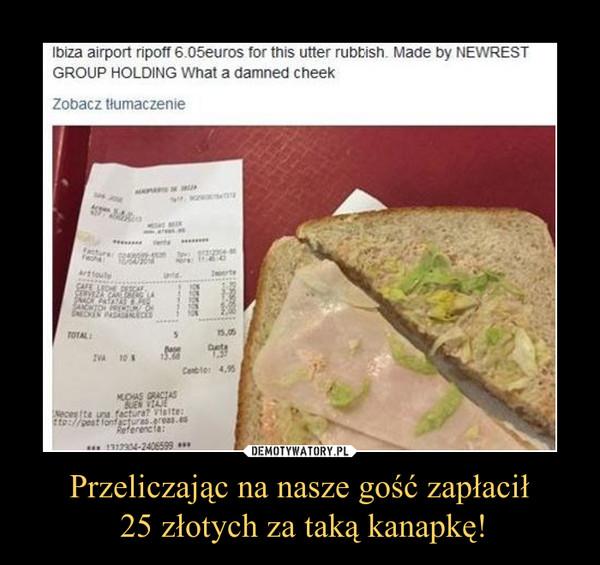 Przeliczając na nasze gość zapłacił 25 złotych za taką kanapkę! –