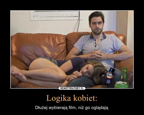 Logika kobiet: – Dłużej wybierają film, niż go oglądają