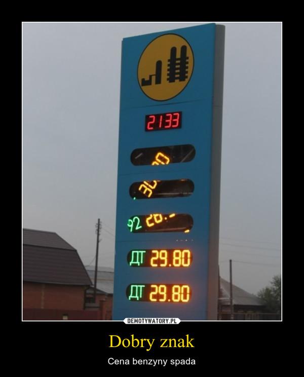 Dobry znak – Cena benzyny spada