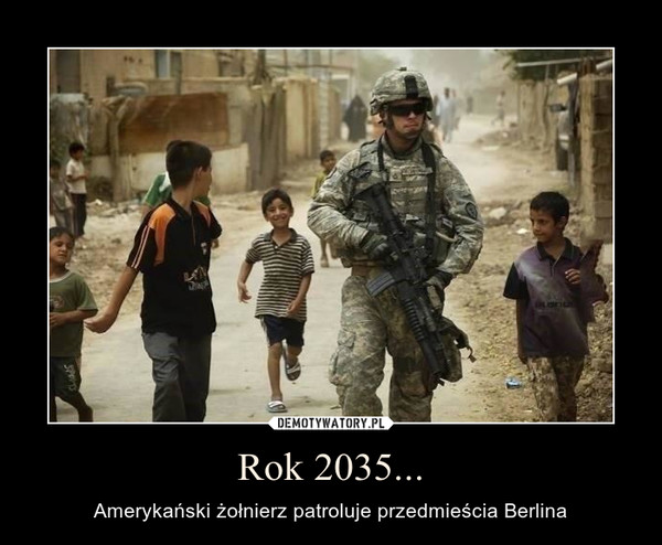 Rok 2035... – Amerykański żołnierz patroluje przedmieścia Berlina