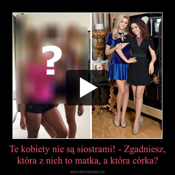 Te kobiety nie są siostrami! - Zgadniesz, która z nich to matka, a która córka? –