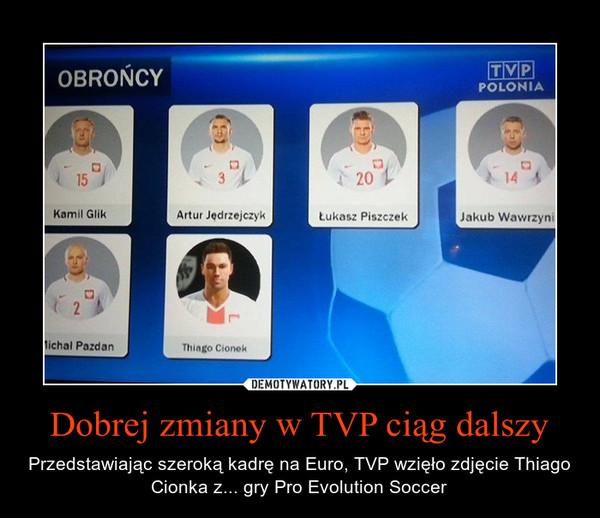Dobrej zmiany w TVP ciąg dalszy – Przedstawiając szeroką kadrę na Euro, TVP wzięło zdjęcie Thiago Cionka z... gry Pro Evolution Soccer