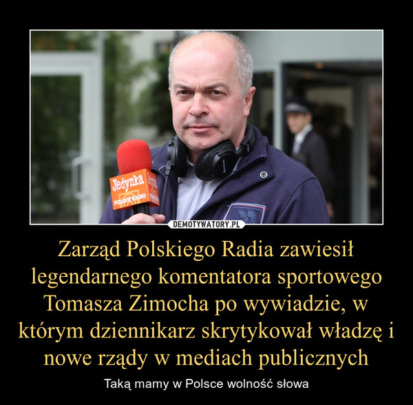 Zarząd Polskiego Radia zawiesił legendarnego komentatora sportowego Tomasza Zimocha po wywiadzie, w którym dziennikarz skrytykował władzę i nowe rządy w mediach publicznych – Taką mamy w Polsce wolność słowa