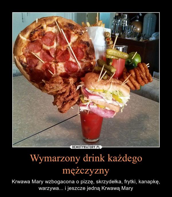Wymarzony drink każdego mężczyzny – Krwawa Mary wzbogacona o pizzę, skrzydełka, frytki, kanapkę, warzywa... i jeszcze jedną Krwawą Mary