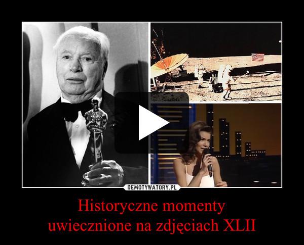 Historyczne momentyuwiecznione na zdjęciach XLII –