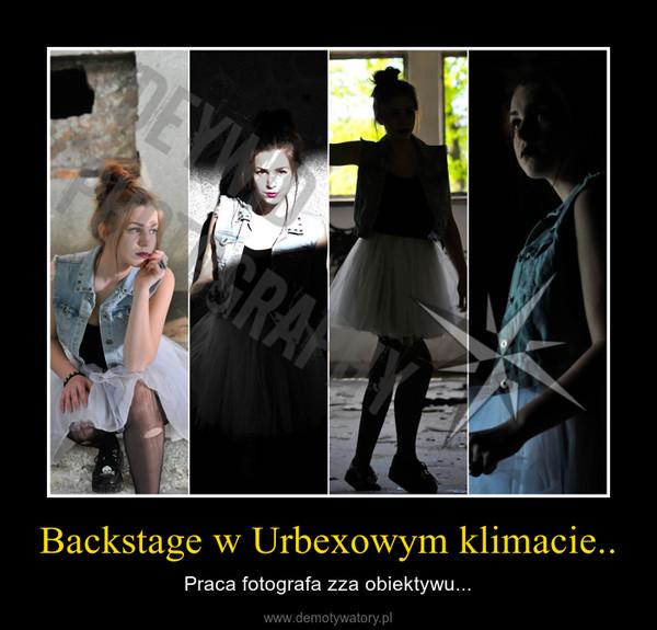 Backstage w Urbexowym klimacie.. – Praca fotografa zza obiektywu...