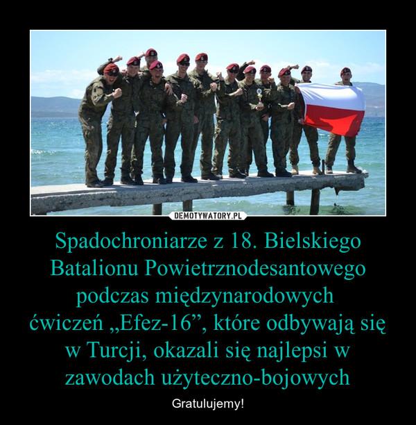 """Spadochroniarze z 18. Bielskiego Batalionu Powietrznodesantowego podczas międzynarodowych ćwiczeń """"Efez-16"""", które odbywają się w Turcji, okazali się najlepsi w zawodach użyteczno-bojowych – Gratulujemy!"""