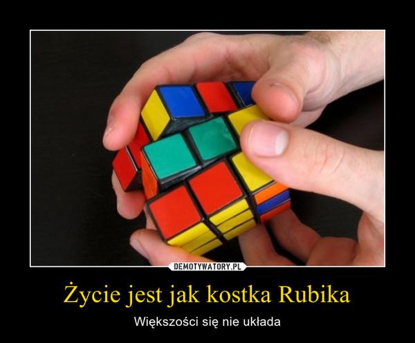 Życie jest jak kostka Rubika – Większości się nie układa
