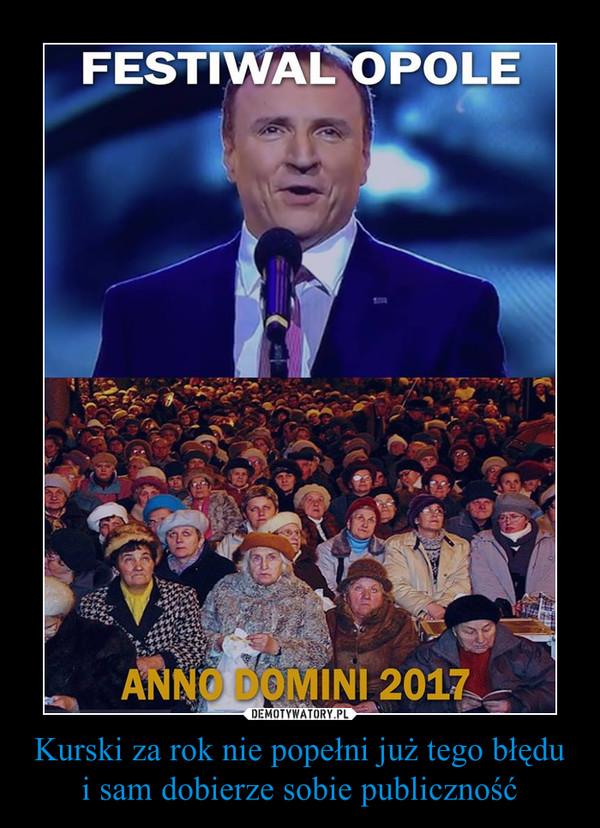 Kurski za rok nie popełni już tego błędu i sam dobierze sobie publiczność –  FESTIWAL OPOLEANNO DOMINI 2017
