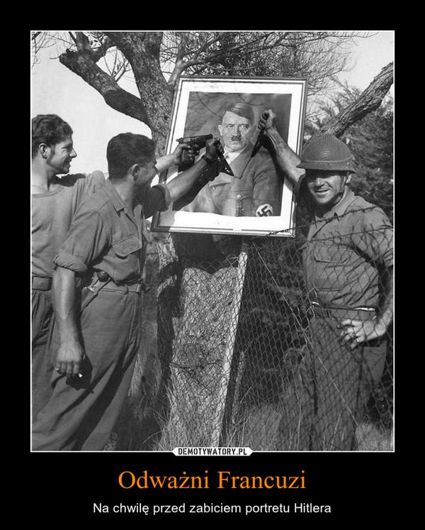 Odważni Francuzi – Na chwilę przed zabiciem portretu Hitlera