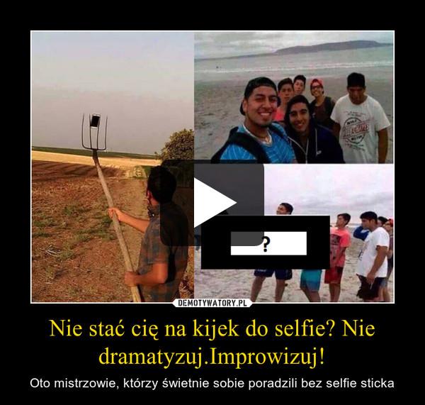 Nie stać cię na kijek do selfie? Nie dramatyzuj.Improwizuj! – Oto mistrzowie, którzy świetnie sobie poradzili bez selfie sticka