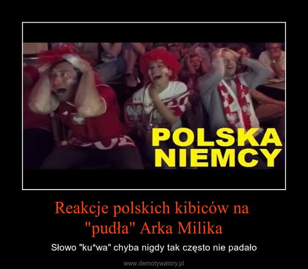 """Reakcje polskich kibiców na """"pudła"""" Arka Milika – Słowo """"ku*wa"""" chyba nigdy tak często nie padało"""
