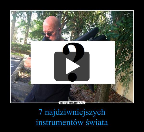 7 najdziwniejszychinstrumentów świata –