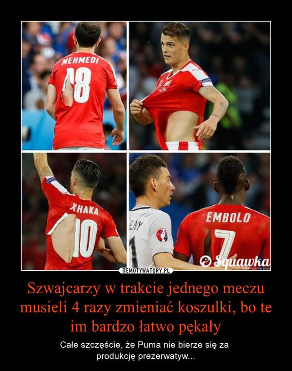 Szwajcarzy w trakcie jednego meczu musieli 4 razy zmieniać koszulki, bo te im bardzo łatwo pękały – Całe szczęście, że Puma nie bierze się za produkcję prezerwatyw...