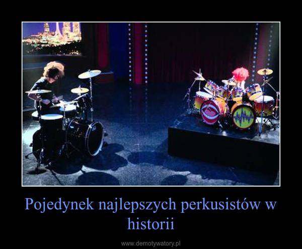 Pojedynek najlepszych perkusistów w historii –