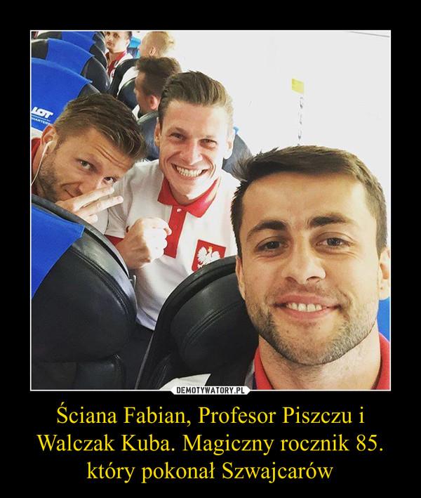 Ściana Fabian, Profesor Piszczu i Walczak Kuba. Magiczny rocznik 85. który pokonał Szwajcarów –