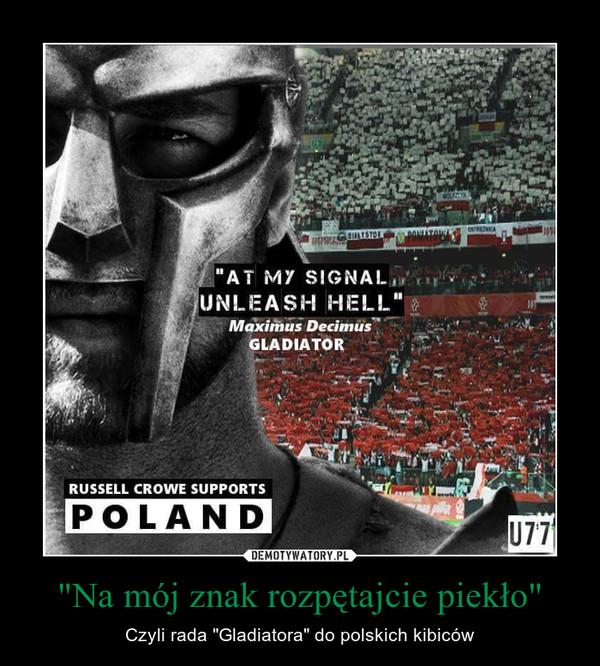 """""""Na mój znak rozpętajcie piekło"""" – Czyli rada """"Gladiatora"""" do polskich kibiców"""