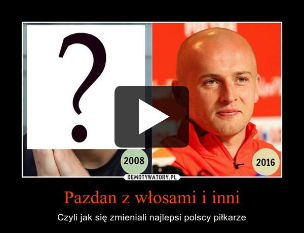 Pazdan z włosami i inni – Czyli jak się zmieniali najlepsi polscy piłkarze
