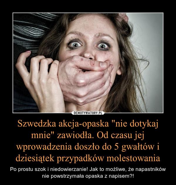 """Szwedzka akcja-opaska """"nie dotykaj mnie"""" zawiodła. Od czasu jej wprowadzenia doszło do 5 gwałtów i dziesiątek przypadków molestowania – Po prostu szok i niedowierzanie! Jak to możliwe, że napastników nie powstrzymała opaska z napisem?!"""