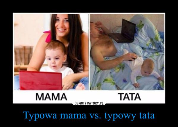 Typowa mama vs. typowy tata –
