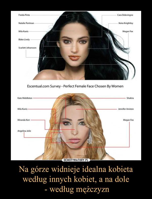 Na górze widnieje idealna kobieta według innych kobiet, a na dole - według mężczyzn –