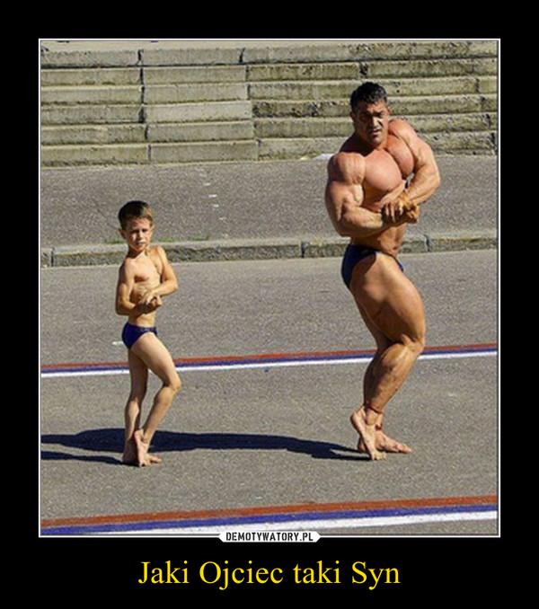 Jaki Ojciec taki Syn –
